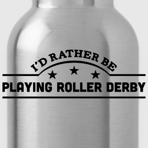 id rather be playing roller derby banner t-shirt - Water Bottle