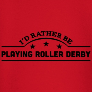id rather be playing roller derby banner t-shirt - Baby Long Sleeve T-Shirt