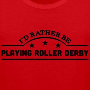 id rather be playing roller derby banner t-shirt - Men's Premium Tank Top