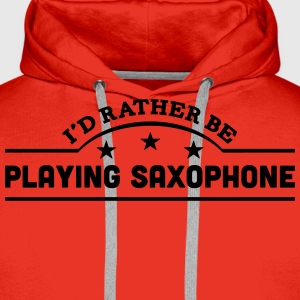 id rather be playing saxophone banner co t-shirt - Men's Premium Hoodie