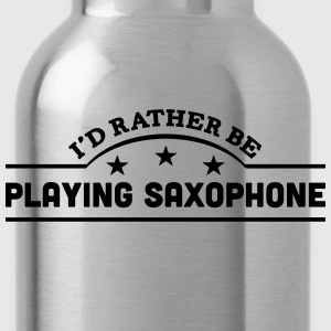 id rather be playing saxophone banner co t-shirt - Water Bottle