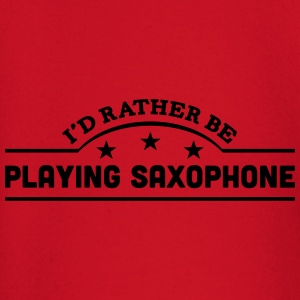 id rather be playing saxophone banner co t-shirt - Baby Long Sleeve T-Shirt