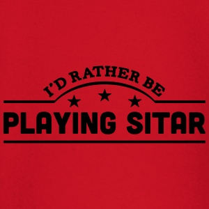 id rather be playing sitar banner t-shirt - Baby Long Sleeve T-Shirt