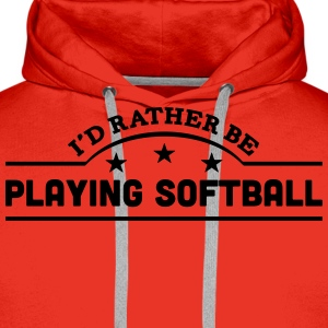 id rather be playing softball banner cop t-shirt - Men's Premium Hoodie