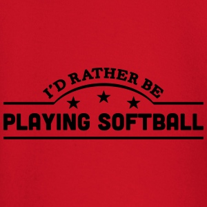id rather be playing softball banner cop t-shirt - Baby Long Sleeve T-Shirt