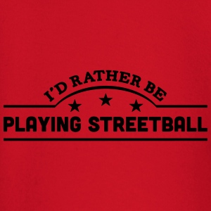 id rather be playing streetball banner c t-shirt - Baby Long Sleeve T-Shirt