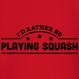 id rather be playing squash banner t-shirt - Baby Long Sleeve T-Shirt