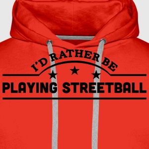 id rather be playing streetball banner c t-shirt - Men's Premium Hoodie