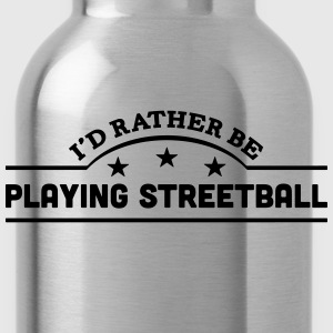 id rather be playing streetball banner c t-shirt - Water Bottle