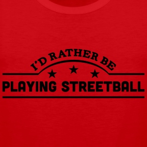 id rather be playing streetball banner c t-shirt - Men's Premium Tank Top
