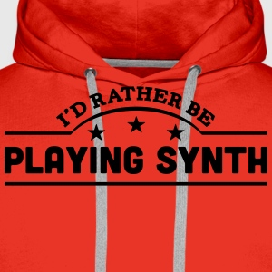 id rather be playing synth banner t-shirt - Men's Premium Hoodie