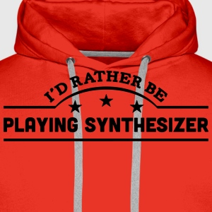 id rather be playing synthesizer banner  t-shirt - Men's Premium Hoodie