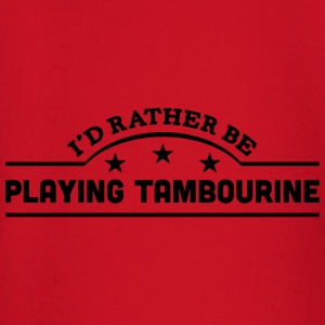 id rather be playing tambourine banner c t-shirt - Baby Long Sleeve T-Shirt