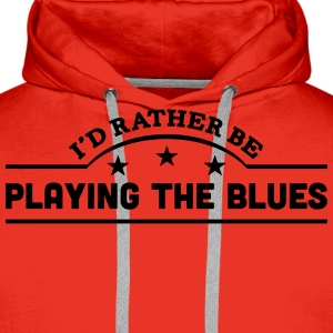 id rather be playing the blues banner co t-shirt - Men's Premium Hoodie