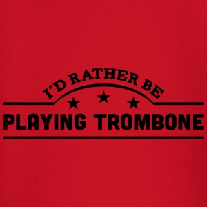 id rather be playing trombone banner cop t-shirt - Baby Long Sleeve T-Shirt