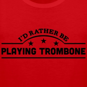 id rather be playing trombone banner cop t-shirt - Men's Premium Tank Top
