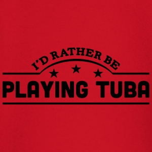 id rather be playing tuba banner t-shirt - Baby Long Sleeve T-Shirt