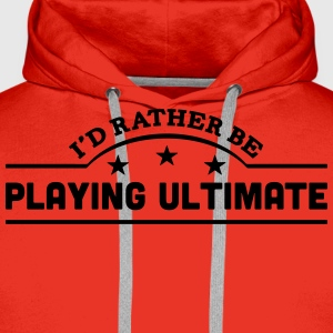 id rather be playing ultimate banner cop t-shirt - Men's Premium Hoodie