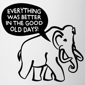 Everything Was Better In The Good Old Days Mammoth T-Shirts - Mug