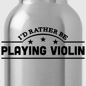 id rather be playing violin banner t-shirt - Water Bottle