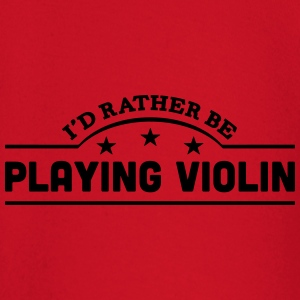 id rather be playing violin banner t-shirt - Baby Long Sleeve T-Shirt