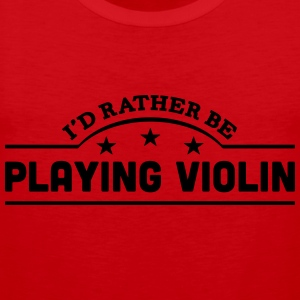 id rather be playing violin banner t-shirt - Men's Premium Tank Top