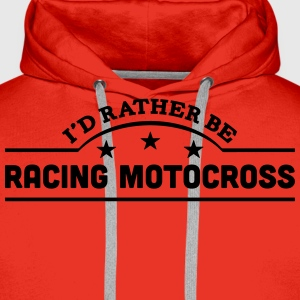 id rather be racing motocross banner cop t-shirt - Men's Premium Hoodie