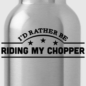id rather be riding my chopper banner co t-shirt - Water Bottle