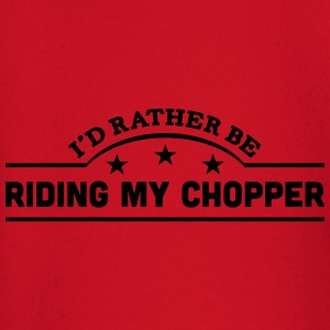 id rather be riding my chopper banner co t-shirt - Baby Long Sleeve T-Shirt