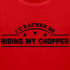 id rather be riding my chopper banner co t-shirt - Men's Premium Tank Top