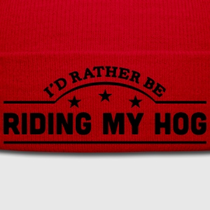 id rather be riding my hog banner t-shirt - Winter Hat