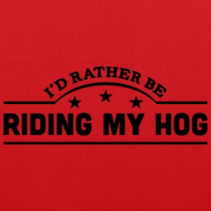 id rather be riding my hog banner t-shirt - Tote Bag