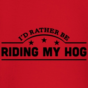 id rather be riding my hog banner t-shirt - Baby Long Sleeve T-Shirt
