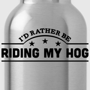 id rather be riding my hog banner t-shirt - Water Bottle