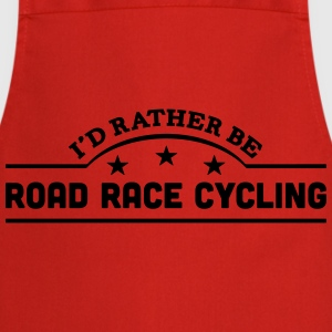 id rather be road race cycling banner co t-shirt - Cooking Apron