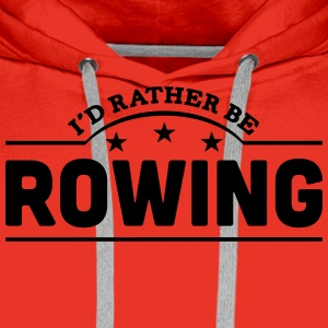 id rather be rowing banner t-shirt - Men's Premium Hoodie