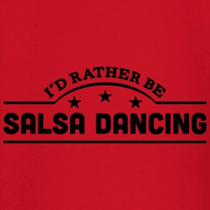 id rather be salsa dancing banner t-shirt - Baby Long Sleeve T-Shirt