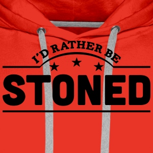 id rather be stoned banner t-shirt - Men's Premium Hoodie