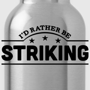 id rather be striking banner t-shirt - Water Bottle