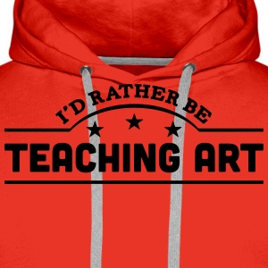 id rather be teaching art banner t-shirt - Men's Premium Hoodie