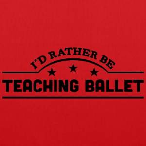 id rather be teaching ballet banner t-shirt - Tote Bag