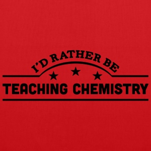 id rather be teaching chemistry banner c t-shirt - Tote Bag