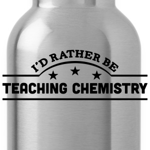 id rather be teaching chemistry banner c t-shirt - Water Bottle