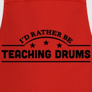 id rather be teaching drums banner t-shirt - Cooking Apron