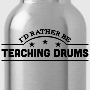 id rather be teaching drums banner t-shirt - Water Bottle