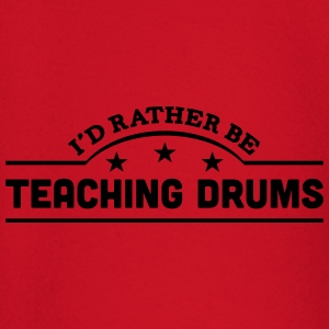 id rather be teaching drums banner t-shirt - Baby Long Sleeve T-Shirt
