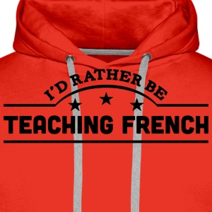 id rather be teaching french banner t-shirt - Men's Premium Hoodie