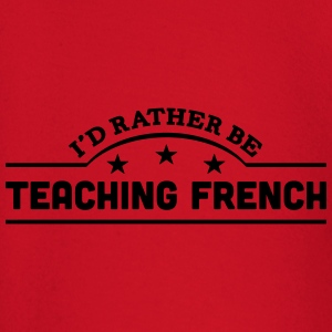 id rather be teaching french banner t-shirt - Baby Long Sleeve T-Shirt