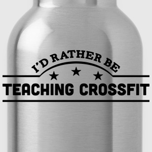 id rather be teaching crossfit banner co t-shirt - Water Bottle