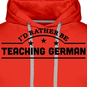 id rather be teaching german banner t-shirt - Men's Premium Hoodie